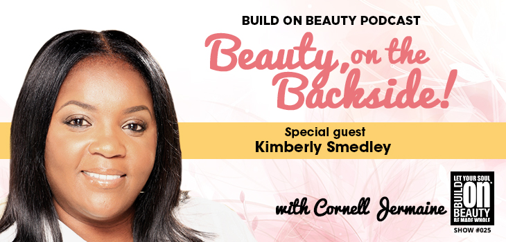Build On Beauty Show 025 Beauty, On The Backside! Special Guest Kimberly Smedley