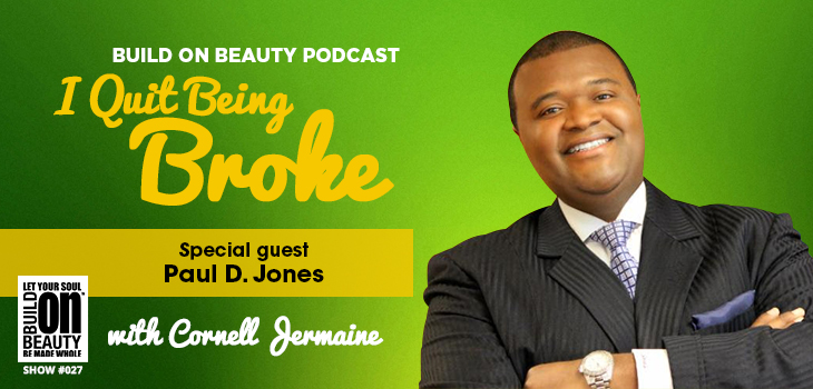 Build On Beauty Podcast I Quit Being Broke