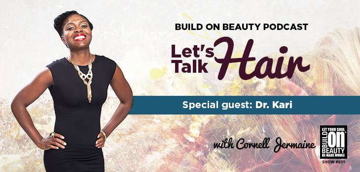 Build On Beauty Podcast: Let's Talk Hair w/ Dr. Kari