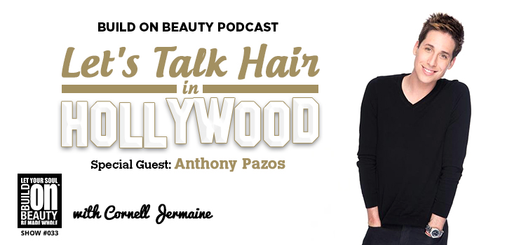 Build On Beauty - Let's Talk Hair In Hollywood w/ Anthony Pazos