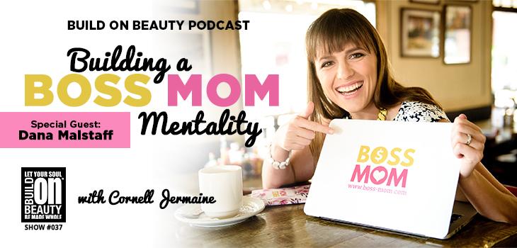 Building A BOSS-MOM Mentality Special Guest Dana Malstaff