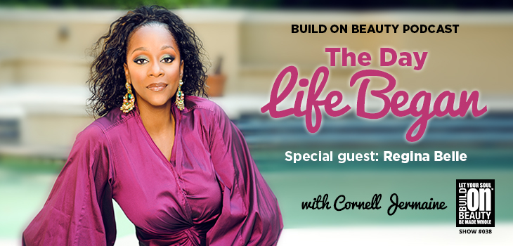 The Day Life Began w/ Cornell Jermaine special guest Regina Belle