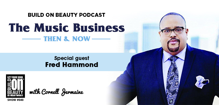 The Music Business Then & Now Special Guest Fred Hammond