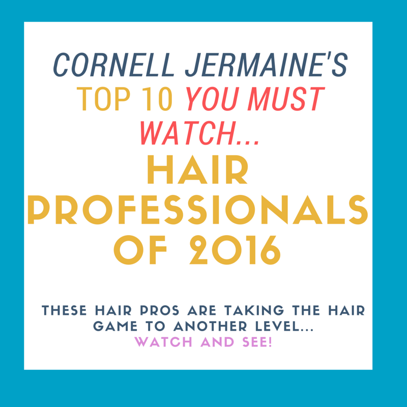 Top 10 You Must Watch Hair Professionals Of 2016 Cornell Jermaine International